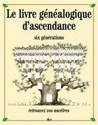 Couverture du livre « Le livre généalogique d'ascendance six generations » de Henri Medori aux éditions Aedis