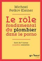 Couverture du livre « Le rôle fondamental du plombier dans le porno » de Michael Petkov-Kleiner aux éditions Anne Carriere