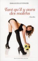 Couverture du livre « Tant qu'il y aura des matchs » de Emmanuelle Poinger aux éditions Blanche