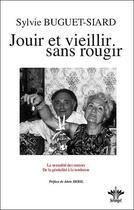 Couverture du livre « Jouir et vieillir sans rougir ; la sexualité des seniors ; de la génitalité à la tendresse » de Sylvie Buguet-Siard aux éditions Berangel