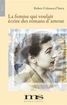 Couverture du livre « La femme qui voulait écrire des romans d'amour » de Robert Colonna D'Istria aux éditions Materia Scritta