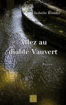 Couverture du livre « Allez au Diable Vauvert » de Blondie Isabell aux éditions D'un Noir Si Bleu
