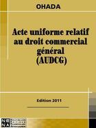 Couverture du livre « Acte uniforme relatif au droit commercial général » de Collectif aux éditions Nouvelles Editions Numeriques Africaines