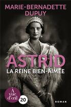 Couverture du livre « Astrid la reine bien-aimée » de Marie-Bernadette Dupuy aux éditions A Vue D'oeil