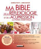 Couverture du livre « Ma bible de la réflexologie et de l'acupression aux huiles essentielles » de Anne Dufour et Daniele Festy aux éditions Leduc.s