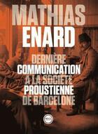 Couverture du livre « Dernière communication à la société proustienne de Barcelone » de Mathias Enard aux éditions Inculte