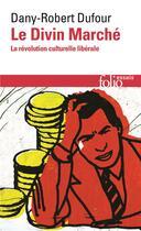 Couverture du livre « Le divin marché ; la révolution culturelle libérale » de Dufour Dany-Rob aux éditions Gallimard