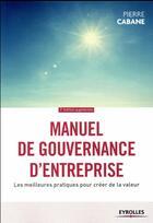 Couverture du livre « Manuel de gouvernance d'entreprise (2e édition) » de Pierre Cabane aux éditions Eyrolles