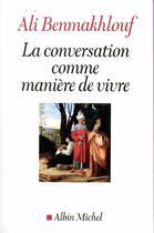 Couverture du livre « La conversation comme manière de vivre » de Ali Benmakhlouf aux éditions Albin Michel