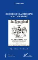 Couverture du livre « Histoires de la médecine bucco-dentaire » de Xavier Riaud aux éditions L'harmattan