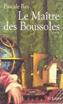 Couverture du livre « Le maitre des boussoles » de Pascale Rey aux éditions Lattes