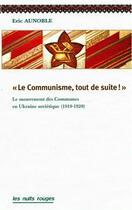 Couverture du livre « Le communisme, tout de suite ! ; le mouvement des communes dans l'Ukraine soviétique » de Eric Aunoble aux éditions Nuits Rouges