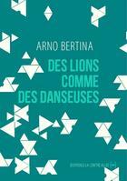 Couverture du livre « Des lions comme des danseuses » de Arno Bertina aux éditions La Contre Allee