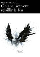 Couverture du livre « On a vu souvent rejaillir le feu » de Marie-Noel Paschal aux éditions Baudelaire