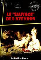 Couverture du livre « Le « sauvage » de l'Aveyron » de Jean Itard aux éditions Ink Book