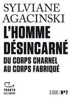 Couverture du livre « L'homme désincarné ; du corps charnel au corps fabriqué » de Sylviane Agacinski aux éditions Gallimard