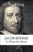 Couverture du livre « Jacob Böhme ; le prince des obscurs » de David Konig aux éditions Cerf