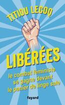 Couverture du livre « Libérées ! » de Titiou Lecoq aux éditions Fayard