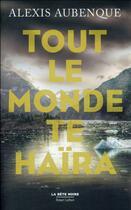 Couverture du livre « Tout le monde te haïra t.1 » de Alexis Aubenque aux éditions Robert Laffont
