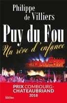 Couverture du livre « Puy du fou ; un rêve d'enfance » de Philippe De Villiers aux éditions Rocher