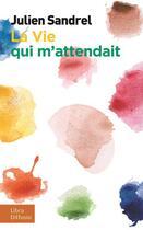 Couverture du livre « La vie qui m'attendait » de Julien Sandrel aux éditions Libra Diffusio