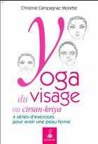 Couverture du livre « Yoga du visage ou cirsan-kriya ; 4 séries d'exercices pour avoir une peau ferme » de Christine Campagnac Morette aux éditions Dauphin