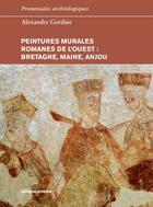 Couverture du livre « Peintures murales romanes de l'Ouest : Bretagne, Maine, Anjou » de Alexandre Gordine aux éditions Errance