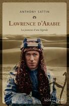 Couverture du livre « Lawrence d'Arabie ; la jeunesse d'une légende » de Anthony Sattin aux éditions Noir Sur Blanc