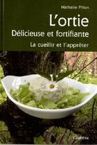Couverture du livre « L'ortie, delicieuse et fortifiante ; la cueillir et l'apprêter » de Nathalie Pillon aux éditions Cabedita