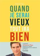 Couverture du livre « Quand je serai vieux tout ira bien » de Antoine Piau aux éditions Hachette Pratique
