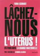 Couverture du livre « Lâchez-nous l'utérus ! ; en finir avec la charge maternelle » de Fiona Schmidt aux éditions Hachette Pratique