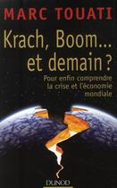 Couverture du livre « Krach, boom... et demain ? pour enfin comprendre la crise et l'économie mondiale » de Marc Touati aux éditions Dunod