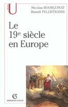 Couverture du livre « Le XIX siècle en Europe » de Benoit Pellistrandi et Nicolas Bourguinat aux éditions Armand Colin