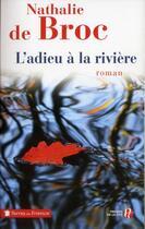 Couverture du livre « L'adieu à la rivière » de Nathalie De Broc aux éditions Presses De La Cite