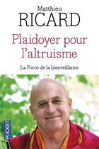 Couverture du livre « Plaidoyer pour l'altruisme ; la force de la bienveillance » de Matthieu Ricard aux éditions Pocket