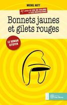 Couverture du livre « Bonnets jaunes et gilets rouges ; le roman citoyen » de Michel Hutt aux éditions Yves Michel