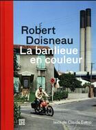 Couverture du livre « La banlieue en couleurs » de Robert Doisneau et Claude Eveno aux éditions La Decouverte