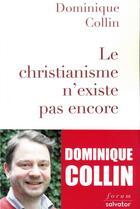 Couverture du livre « Le christianisme n'existe pas encore » de Dominique Collin aux éditions Salvator