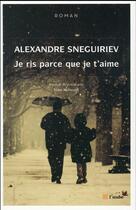 Couverture du livre « Je ris parce que je t'aime » de Alexandre Sneguiriev aux éditions Editions De L'aube
