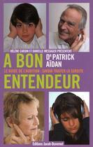 Couverture du livre « À bon entendeur ; le guide de l'audition : savoir traiter la surdité » de Patrick Aidan aux éditions Jacob-duvernet