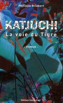 Couverture du livre « Katjuchi : la voie du tigre » de Philippe Gilabert aux éditions Ivoire Clair
