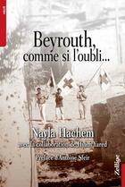 Couverture du livre « Beyrouth comme si l'oubli... » de Hyam Yared et Nayla Hachem aux éditions Zellige
