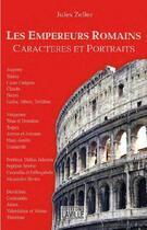 Couverture du livre « Les empereur romains ; caractères et portraits » de Jules Zeller aux éditions Laville