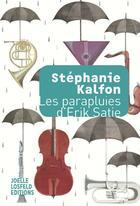 Couverture du livre « Les parapluies d'Erik Satie » de Stephanie Kalfon aux éditions Joelle Losfeld