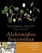 Couverture du livre « Alchimistes aux fourneaux » de Pierre Gagnaire aux éditions Flammarion