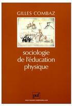 Couverture du livre « Sociologie de l'éducation physique » de Gilles Combaz aux éditions Puf