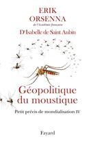 Couverture du livre « Petit précis de mondialisation t.4 ; géopolitique du moustique » de Erik Orsenna aux éditions Fayard