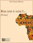 Couverture du livre « Bon soir à vous !... » de Elie-Charles Moreau aux éditions Le Negre