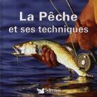 Couverture du livre « La pêche et ses techniques » de Collectif aux éditions Selection Du Reader's Digest