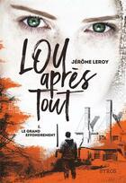 Couverture du livre « Lou, après tout T.1 ; le grand effondrement » de Jerome Leroy aux éditions Syros